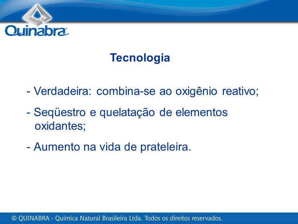Tecnologia - Verdadeira: combina-se ao oxigênio reativo; - Seqüestro e quelatação de elementos oxidantes; - Aumento na vida de prateleira.