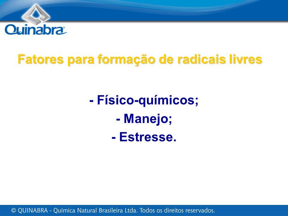 Fatores para formação de radicais livres - Físico-químicos; - Manejo; - Estresse.