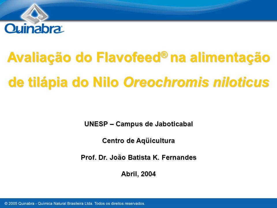 Avaliação do Flavofeed ® na alimentação de tilápia do Nilo Oreochromis niloticus UNESP – Campus de Jaboticabal Centro de Aqüicultura Prof. Dr. João Ba