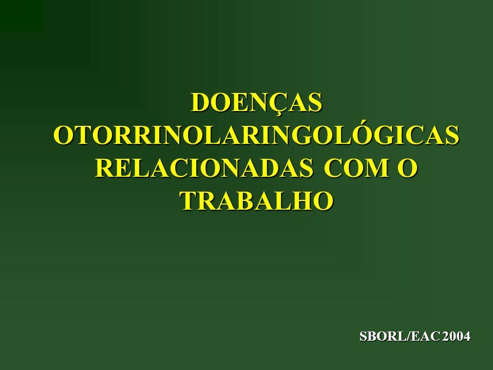 DOENÇAS OTORRINOLARINGOLÓGICAS RELACIONADAS COM O TRABALHO SBORL/EAC 2004