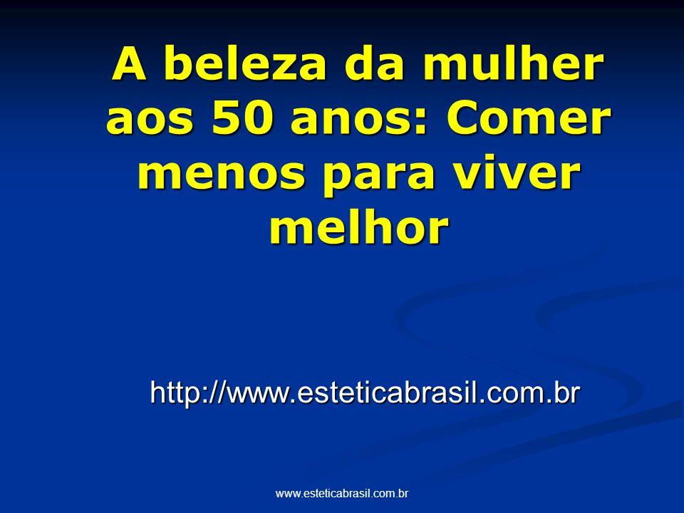 www.esteticabrasil.com.br http://www.esteticabrasil.com.br A beleza da mulher aos 50 anos: Comer menos para viver melhor