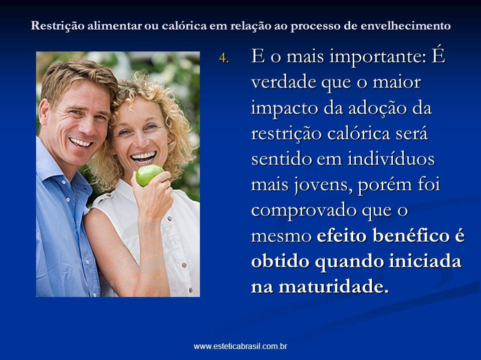 www.esteticabrasil.com.br Restrição alimentar ou calórica em relação ao processo de envelhecimento 4. E o mais importante: É verdade que o maior impac