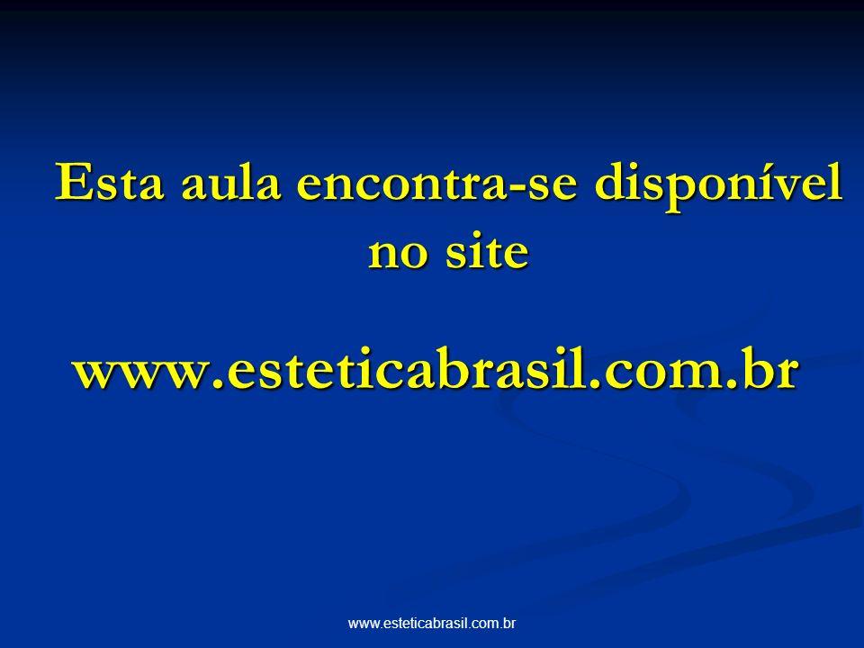 www.esteticabrasil.com.br Esta aula encontra-se disponível no site www.esteticabrasil.com.br