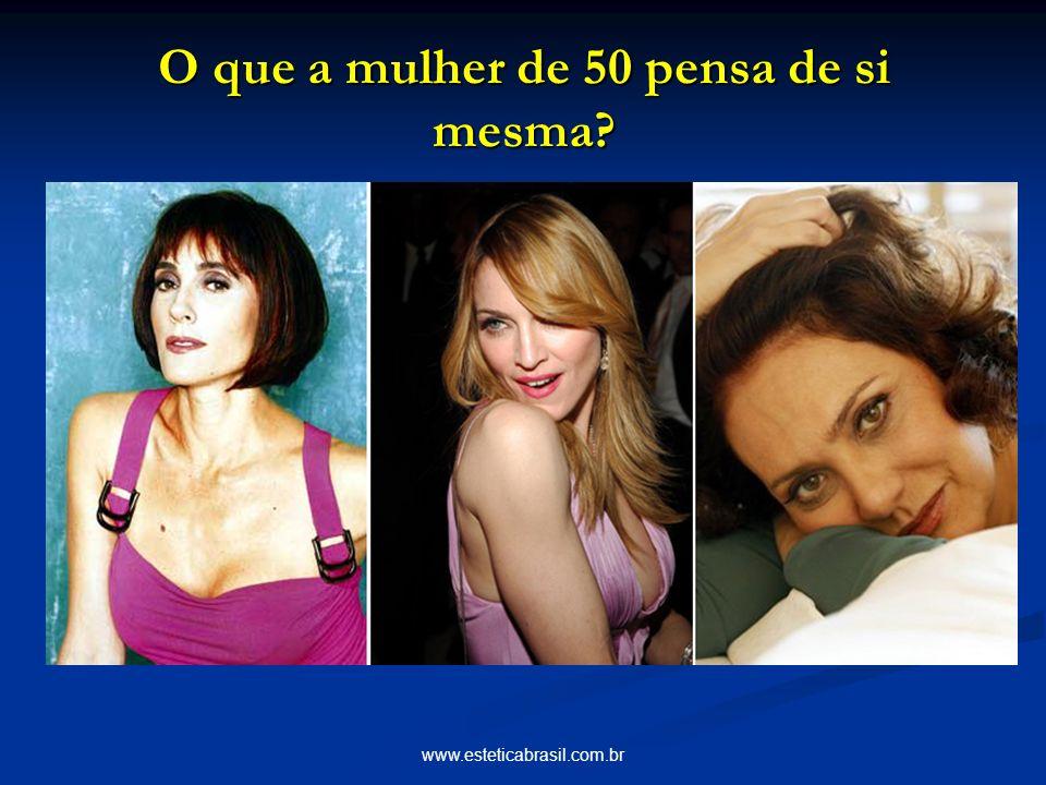 www.esteticabrasil.com.br O que a mulher de 50 pensa de si mesma?