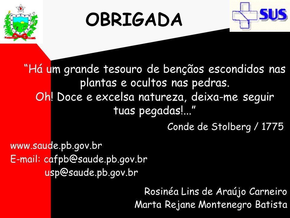 OBRIGADA Rosinéa Lins de Araújo Carneiro Marta Rejane Montenegro Batista www.saude.pb.gov.br E-mail: cafpb@saude.pb.gov.br usp@saude.pb.gov.br Há um g