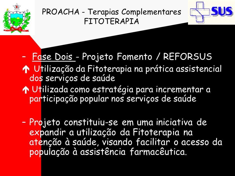 PROACHA - Terapias Complementares FITOTERAPIA – Fase Dois - Projeto Fomento / REFORSUS é Utilização da Fitoterapia na prática assistencial dos serviço