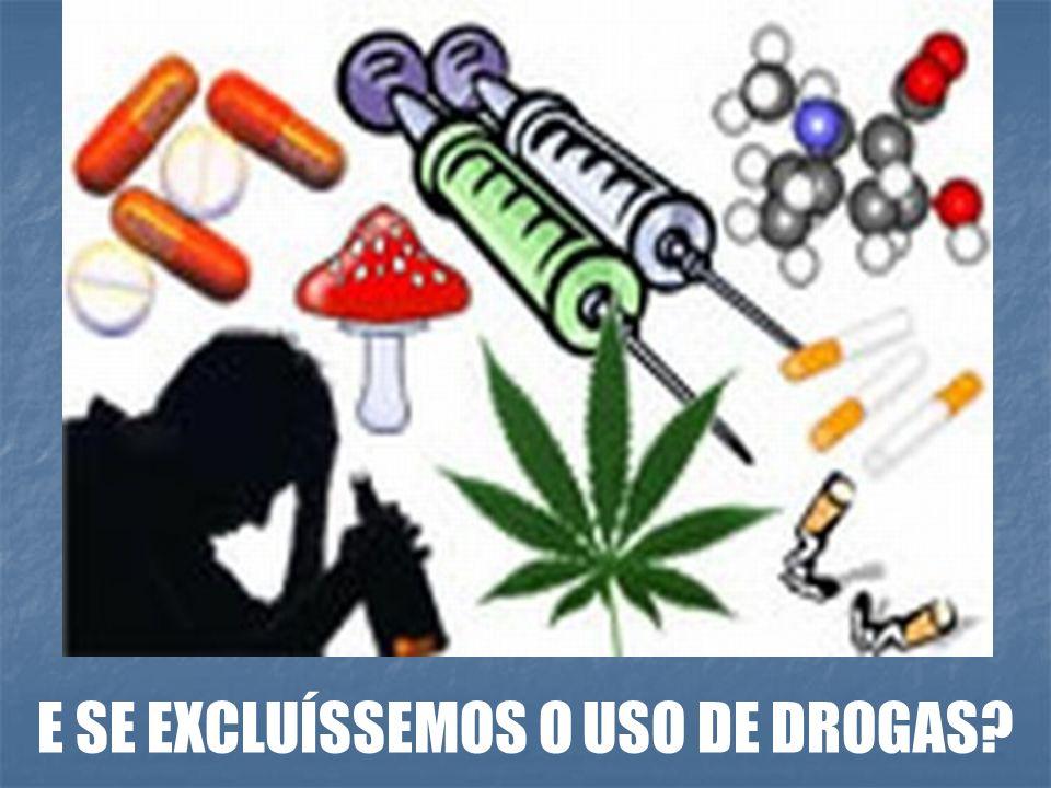E SE EXCLUÍSSEMOS O USO DE DROGAS?