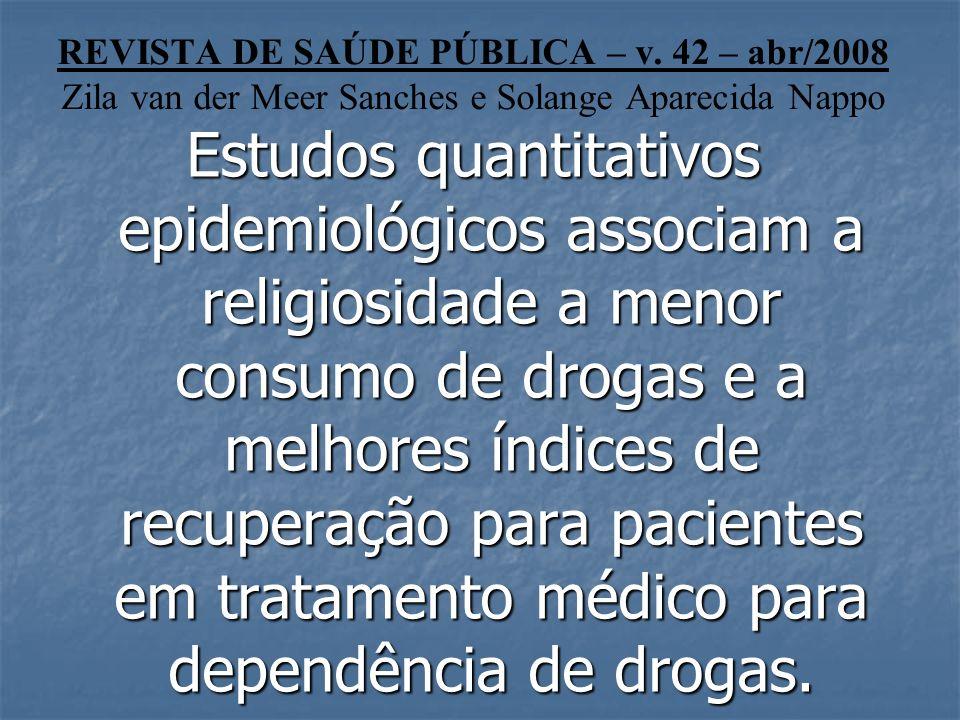 REVISTA DE SAÚDE PÚBLICA – v. 42 – abr/2008 Zila van der Meer Sanches e Solange Aparecida Nappo Estudos quantitativos epidemiológicos associam a relig
