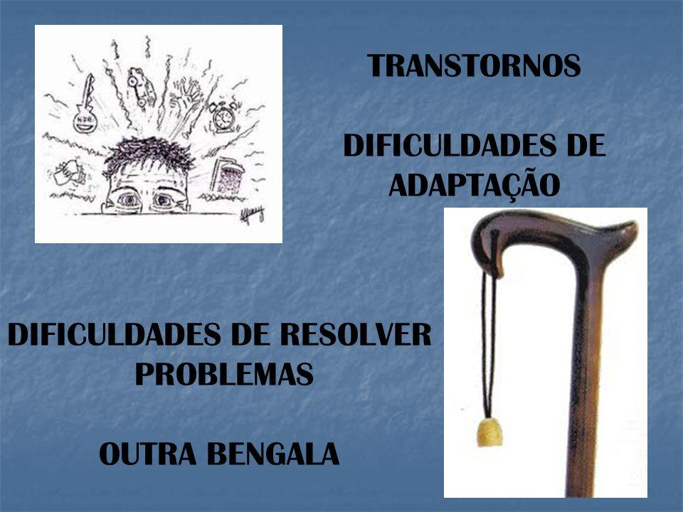 TRANSTORNOS DIFICULDADES DE ADAPTAÇÃO DIFICULDADES DE RESOLVER PROBLEMAS OUTRA BENGALA