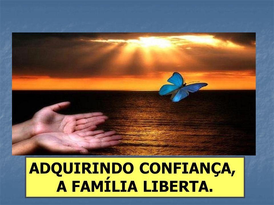 ADQUIRINDO CONFIANÇA, A FAMÍLIA LIBERTA.