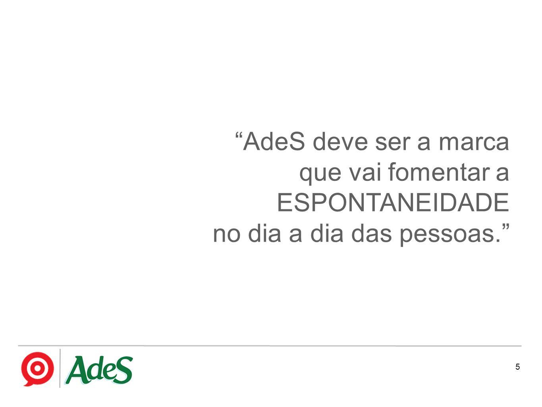 5 AdeS deve ser a marca que vai fomentar a ESPONTANEIDADE no dia a dia das pessoas.