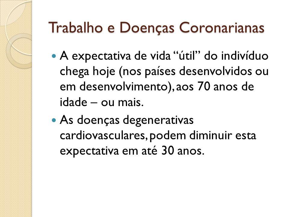 Trabalho e Doenças Coronarianas A expectativa de vida útil do indivíduo chega hoje (nos países desenvolvidos ou em desenvolvimento), aos 70 anos de id