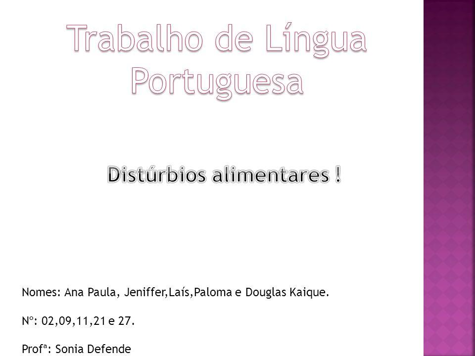 Nomes: Ana Paula, Jeniffer,Laís,Paloma e Douglas Kaique. Nº: 02,09,11,21 e 27. Profª: Sonia Defende