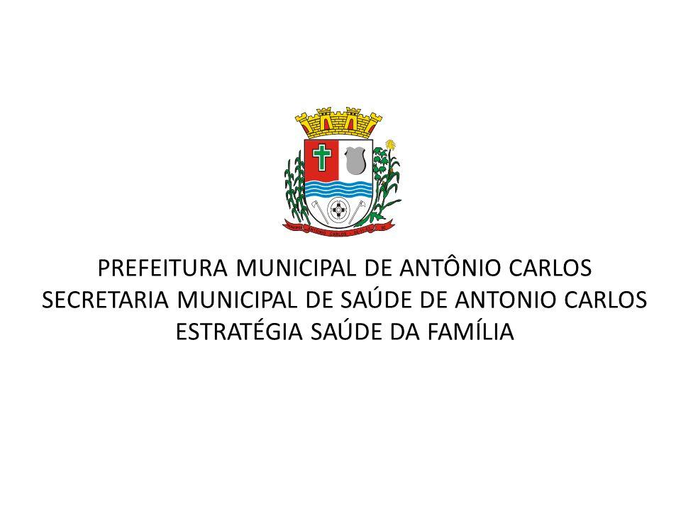 PREFEITURA MUNICIPAL DE ANTÔNIO CARLOS SECRETARIA MUNICIPAL DE SAÚDE DE ANTONIO CARLOS ESTRATÉGIA SAÚDE DA FAMÍLIA