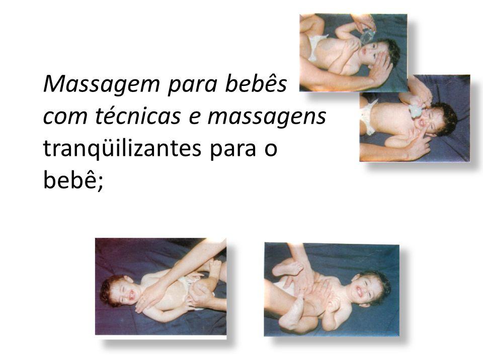 Massagem para bebês com técnicas e massagens tranqüilizantes para o bebê;
