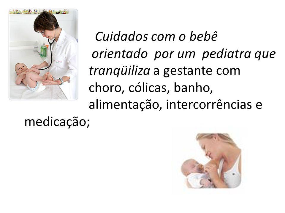 Cuidados com o bebê orientado por um pediatra que tranqüiliza a gestante com choro, cólicas, banho, alimentação, intercorrências e medicação;