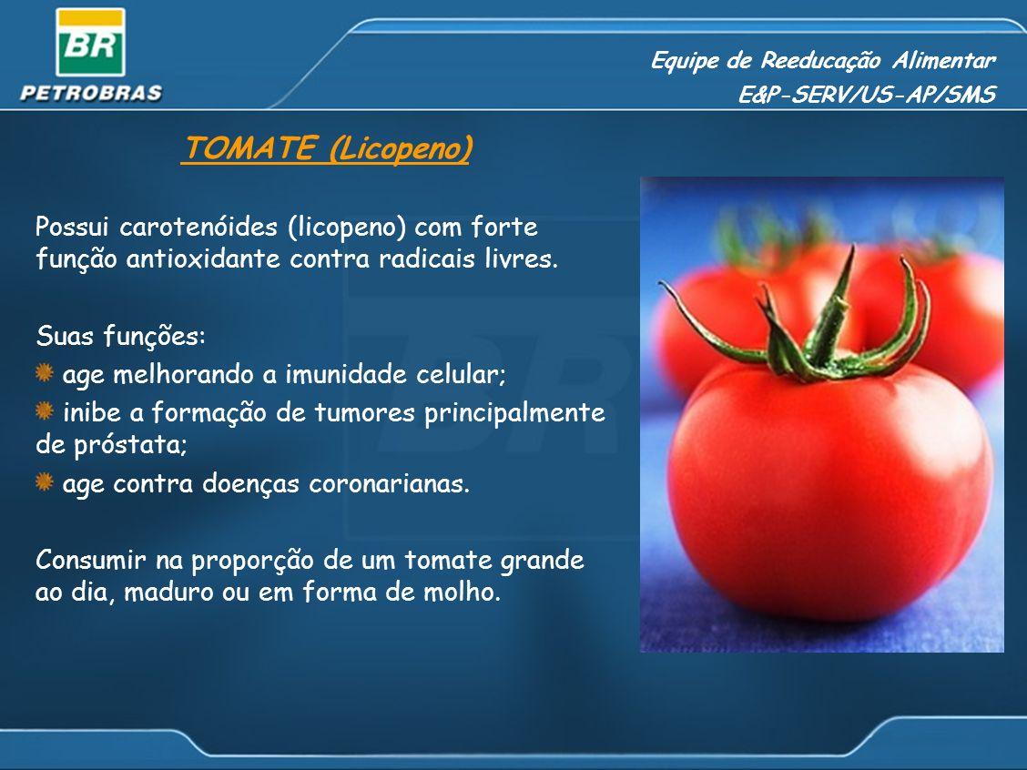 Equipe de Reeducação Alimentar E&P-SERV/US-AP/SMS TOMATE (Licopeno) Possui carotenóides (licopeno) com forte função antioxidante contra radicais livre
