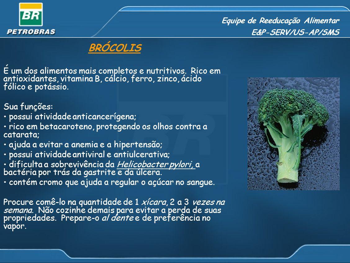 Equipe de Reeducação Alimentar E&P-SERV/US-AP/SMS BRÓCOLIS É um dos alimentos mais completos e nutritivos. Rico em antioxidantes, vitamina B, cálcio,