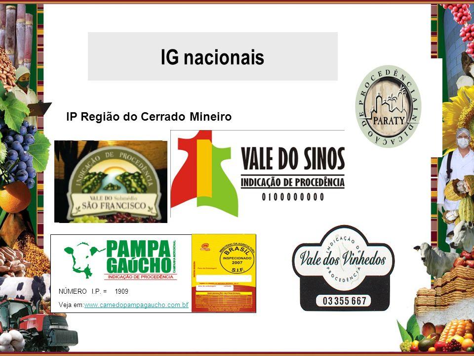 NÚMERO I.P. = 1909 Veja em:www.carnedopampagaucho.com.b rwww.carnedopampagaucho.com.b r IP Região do Cerrado Mineiro IG nacionais