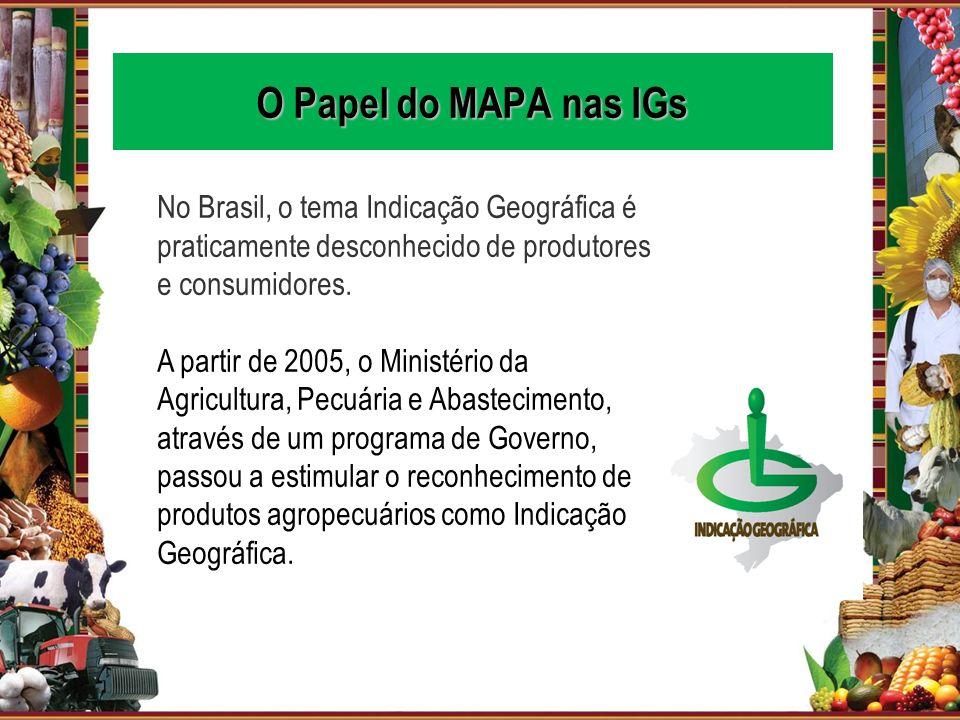 No Brasil, o tema Indicação Geográfica é praticamente desconhecido de produtores e consumidores. A partir de 2005, o Ministério da Agricultura, Pecuár