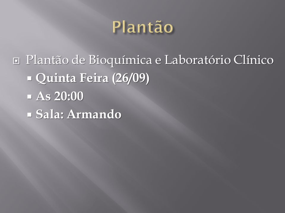 Plantão de Bioquímica e Laboratório Clínico Plantão de Bioquímica e Laboratório Clínico Quinta Feira (26/09) Quinta Feira (26/09) As 20:00 As 20:00 Sa