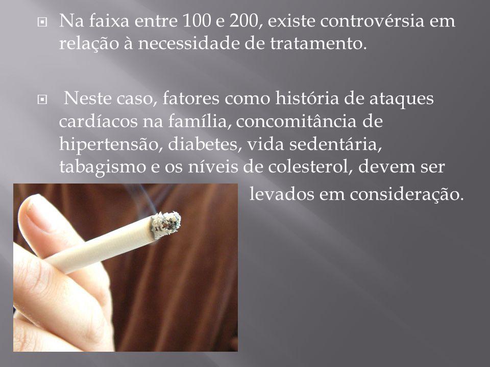 Na faixa entre 100 e 200, existe controvérsia em relação à necessidade de tratamento. Neste caso, fatores como história de ataques cardíacos na famíli