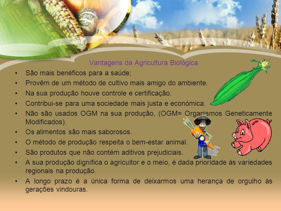 Vantagens da Agricultura Biológica São mais benéficos para a saúde; Provêm de um método de cultivo mais amigo do ambiente.