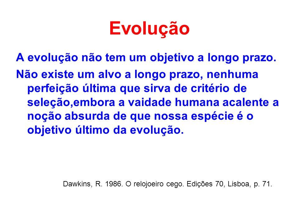 Evolução A evolução não tem um objetivo a longo prazo. Não existe um alvo a longo prazo, nenhuma perfeição última que sirva de critério de seleção,emb