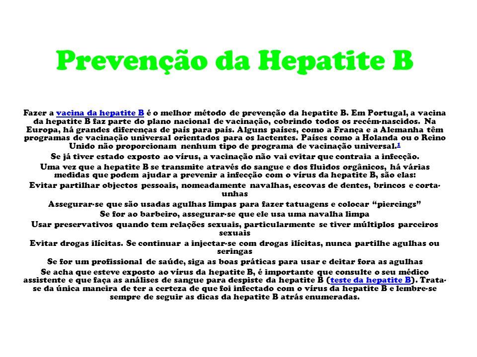 Vacinas Contra Hepatite B Existe uma vacina contra a hepatite B que pode ser tomada por todas as pessoas, mas que não tem qualquer efeito em quem já e