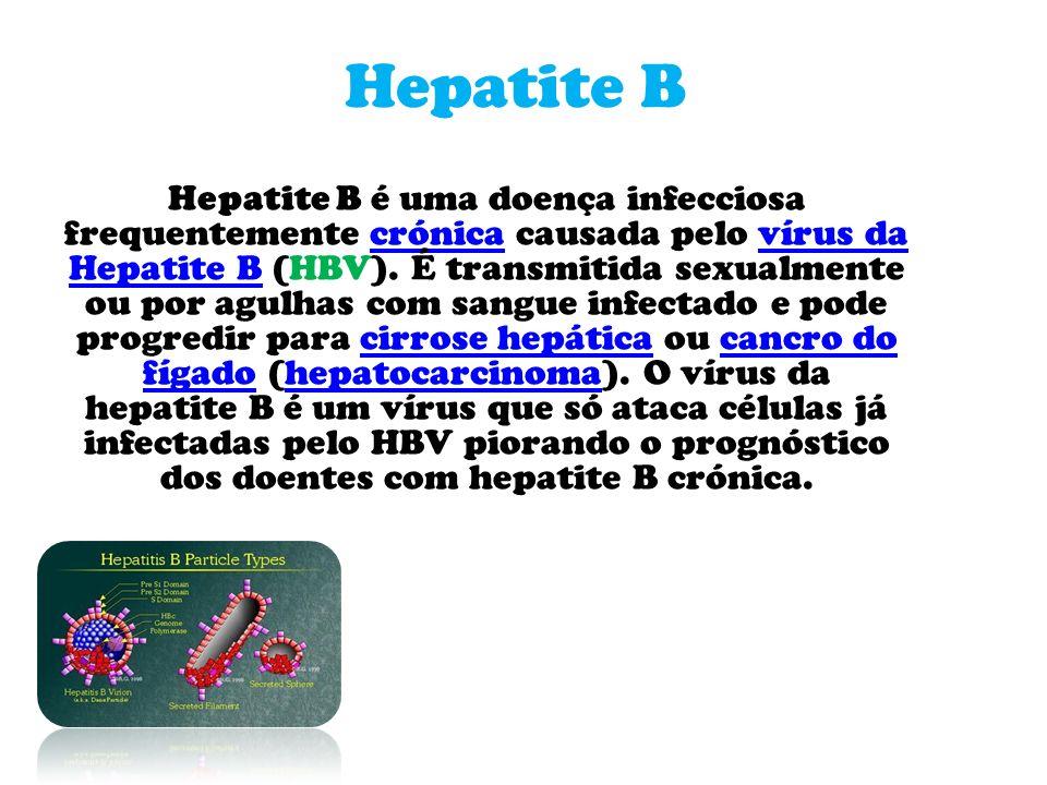 Hepatite B Hepatite B é uma doença infecciosa frequentemente crónica causada pelo vírus da Hepatite B (HBV).