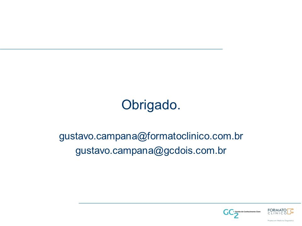 Obrigado. gustavo.campana@formatoclinico.com.br gustavo.campana@gcdois.com.br