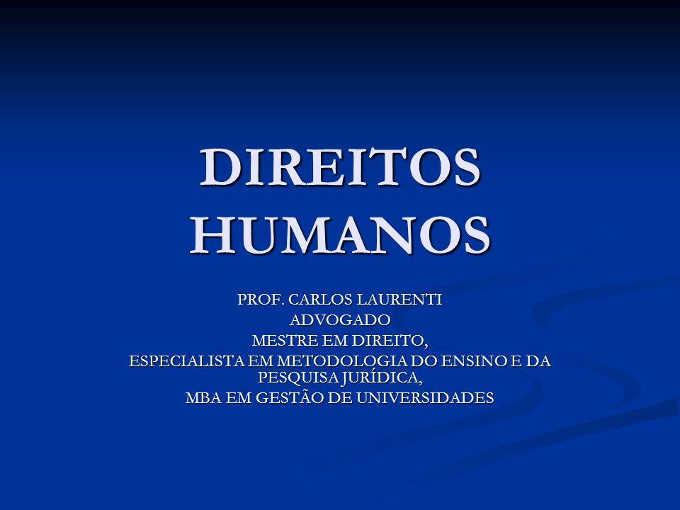 Direitos humanos: são prerrogativas (direitos e garantias) inscritas em tratados e costumes internacionais, elevando-se à tipificação no Direito Internacional Público.
