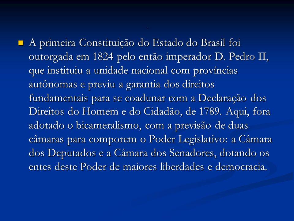 A primeira Constituição do Estado do Brasil foi outorgada em 1824 pelo então imperador D.