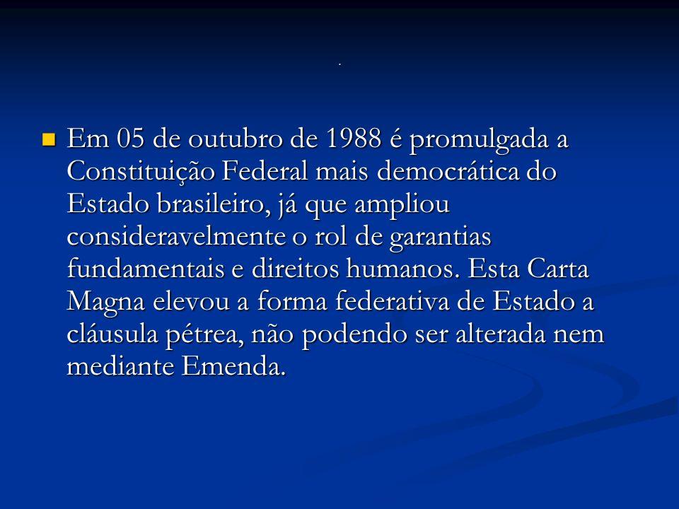 Em 05 de outubro de 1988 é promulgada a Constituição Federal mais democrática do Estado brasileiro, já que ampliou consideravelmente o rol de garantias fundamentais e direitos humanos.
