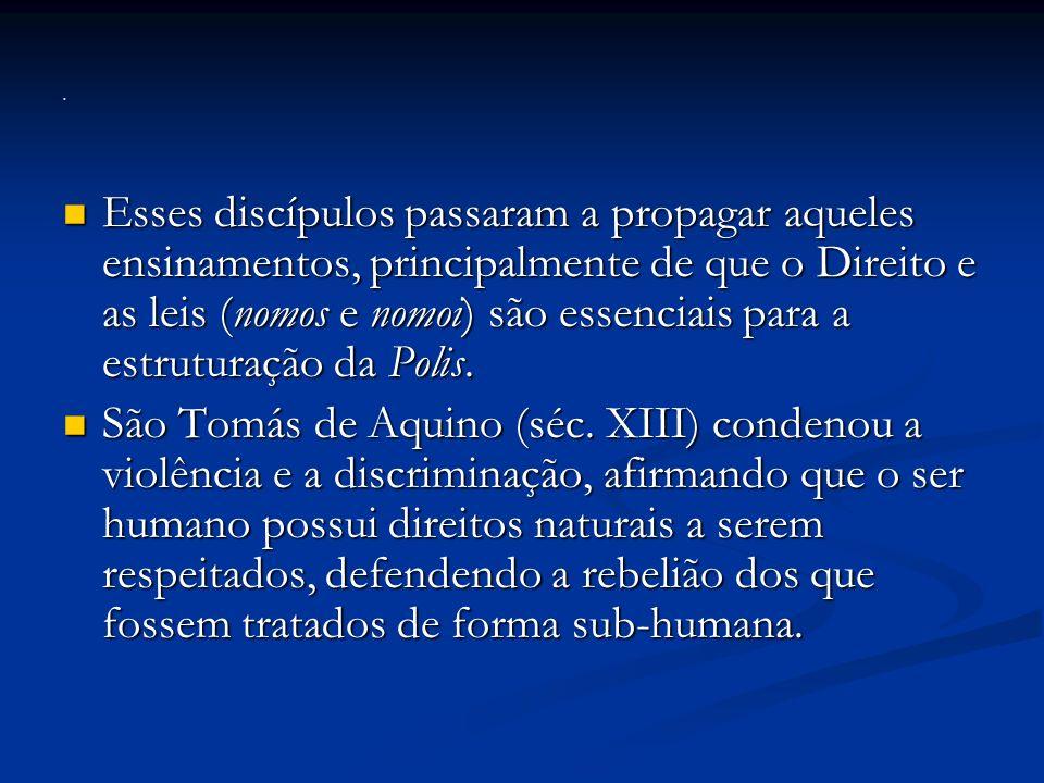 Esses discípulos passaram a propagar aqueles ensinamentos, principalmente de que o Direito e as leis (nomos e nomoi) são essenciais para a estruturação da Polis.