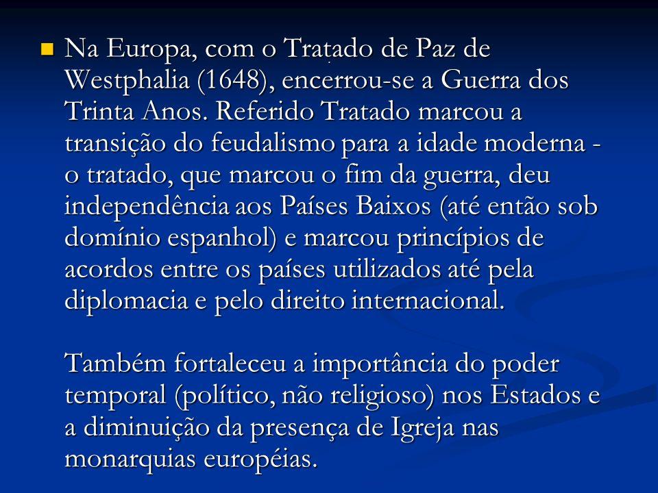 Na Europa, com o Tratado de Paz de Westphalia (1648), encerrou-se a Guerra dos Trinta Anos.