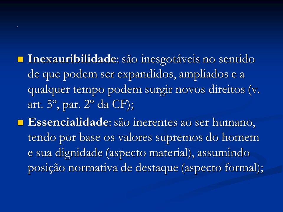 Inexauribilidade: são inesgotáveis no sentido de que podem ser expandidos, ampliados e a qualquer tempo podem surgir novos direitos (v.