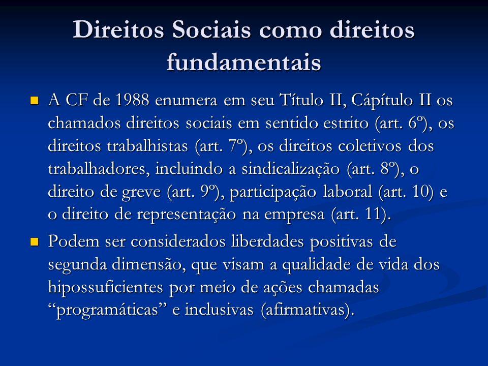 Direitos Sociais como direitos fundamentais A CF de 1988 enumera em seu Título II, Cápítulo II os chamados direitos sociais em sentido estrito (art.