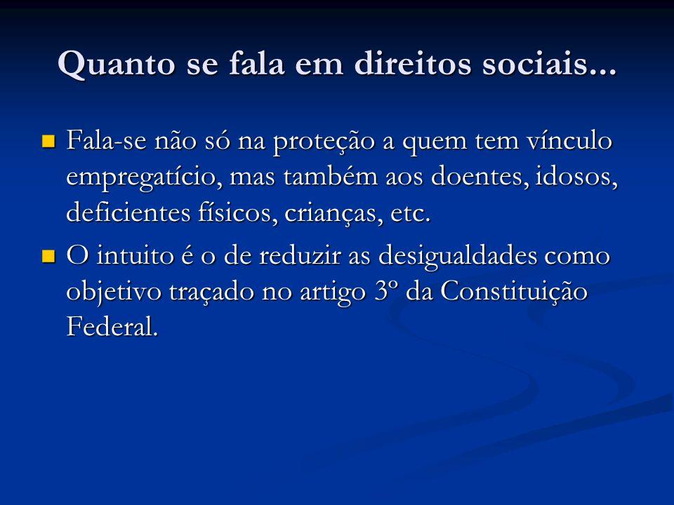 Quanto se fala em direitos sociais...