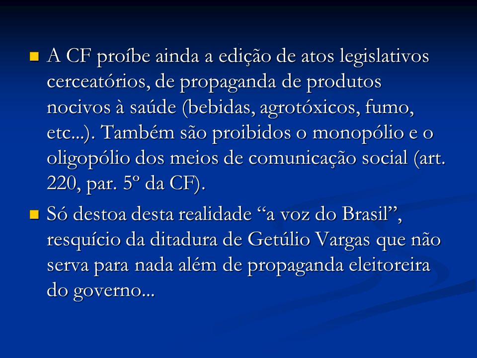 A CF proíbe ainda a edição de atos legislativos cerceatórios, de propaganda de produtos nocivos à saúde (bebidas, agrotóxicos, fumo, etc...).