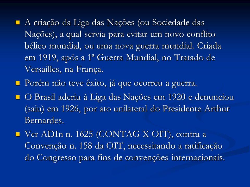 A criação da Liga das Nações (ou Sociedade das Nações), a qual servia para evitar um novo conflito bélico mundial, ou uma nova guerra mundial.