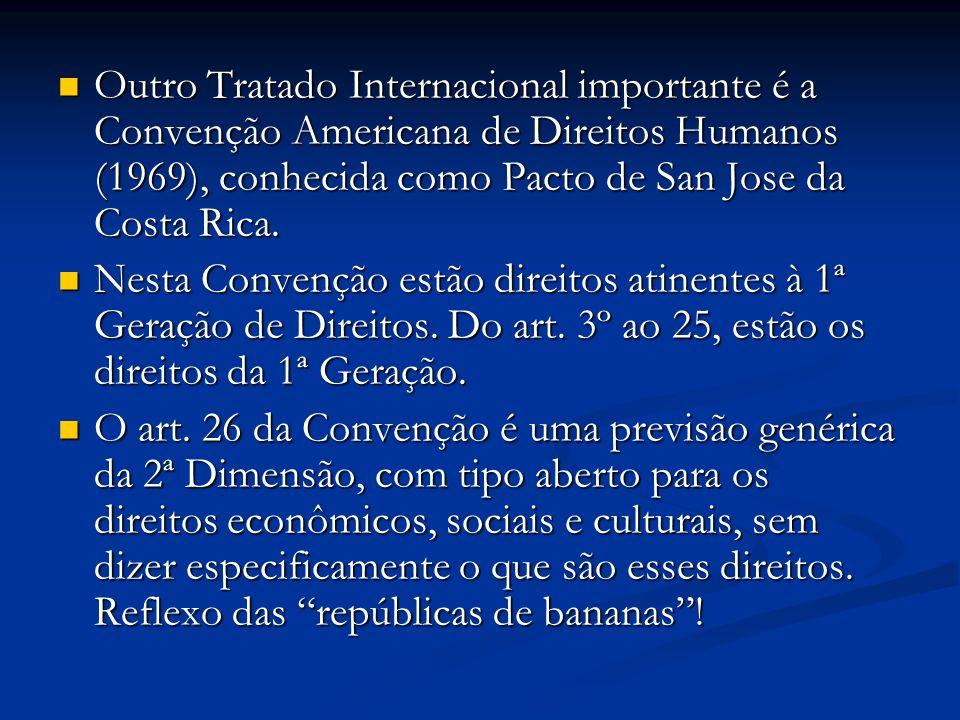 Outro Tratado Internacional importante é a Convenção Americana de Direitos Humanos (1969), conhecida como Pacto de San Jose da Costa Rica.