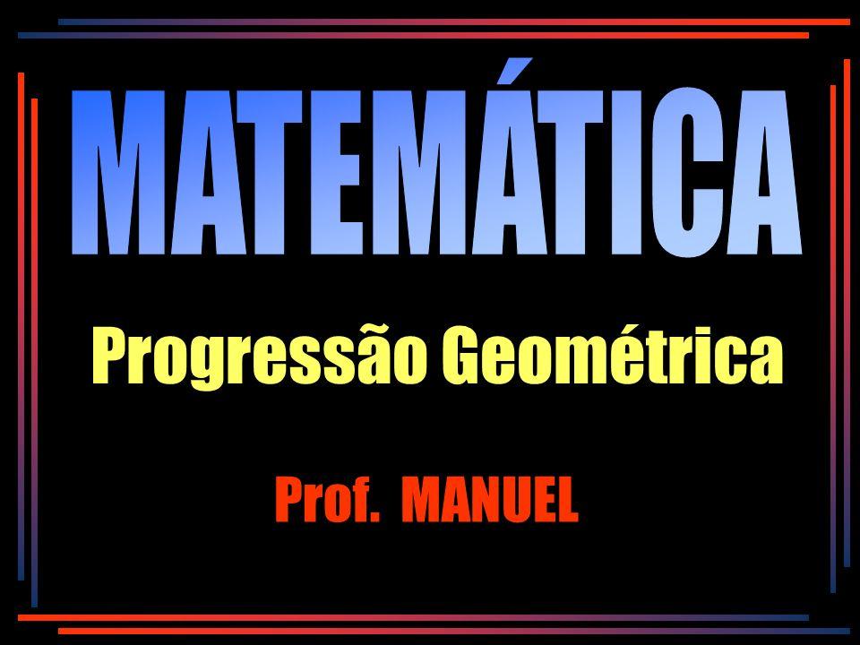 xq (a 1, a 2, a 3, a 4...) xq PG Progressão Geométrica xq 1) Razão : q = a 2 = a 3 =...