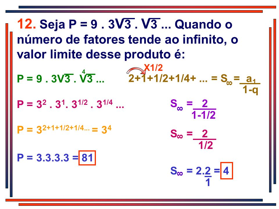 P = 9. 3V3. V3... 4 12. Seja P = 9. 3 V 3. V 3... Quando o número de fatores tende ao infinito, o valor limite desse produto é: P = 3 2. 3 1. 3 1/2. 3