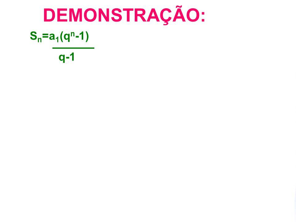 a n =a 1.q n-1 S n =(a 1.q n-1 ).q 1 -a 1 q-1 S n =a 1.q n - a 1 q-1 S n =a 1 (q n - 1) q-1