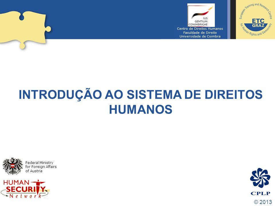 © 2013 INTRODUÇÃO AO SISTEMA DE DIREITOS HUMANOS Federal Ministry for Foreign Affairs of Austria Centro de Direitos Humanos Faculdade de Direito Unive