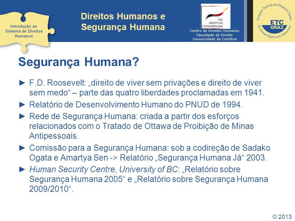 © 2013 Direitos Humanos e Segurança Humana Segurança Humana? F.D. Roosevelt: direito de viver sem privações e direito de viver sem medo – parte das qu