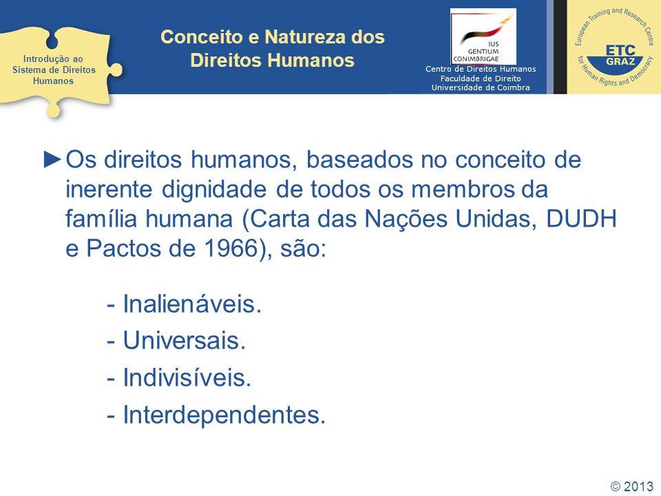 © 2013 Os direitos humanos, baseados no conceito de inerente dignidade de todos os membros da família humana (Carta das Nações Unidas, DUDH e Pactos d