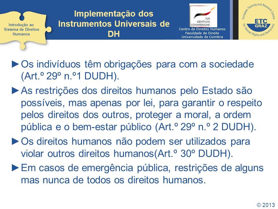 © 2013 Os indivíduos têm obrigações para com a sociedade (Art.º 29º n.º1 DUDH). As restrições dos direitos humanos pelo Estado são possíveis, mas apen