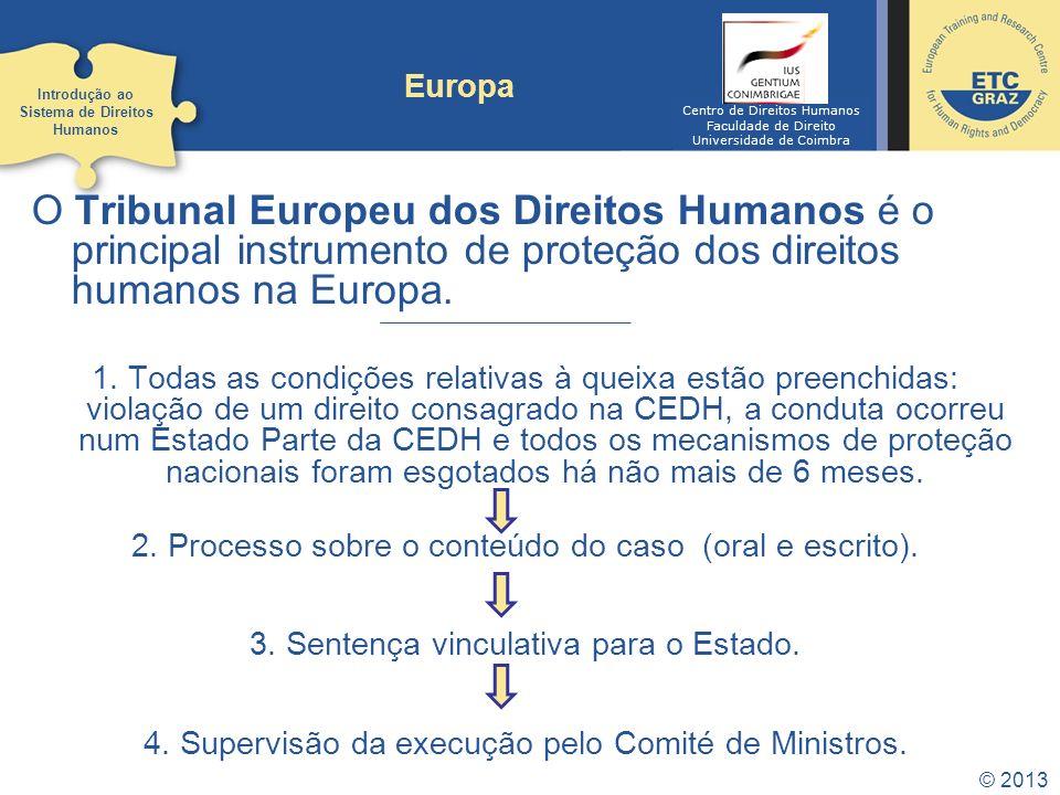 © 2013 Europa O Tribunal Europeu dos Direitos Humanos é o principal instrumento de proteção dos direitos humanos na Europa. 1. Todas as condições rela
